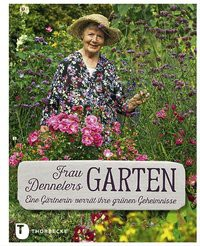 Frau Denners Garten - Eine Gärtnerin ver