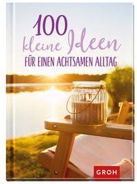 100 kleine Ideen für einen Achtsamen All