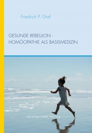 Gesunde Rebellion Homöopathie als Basismedizin